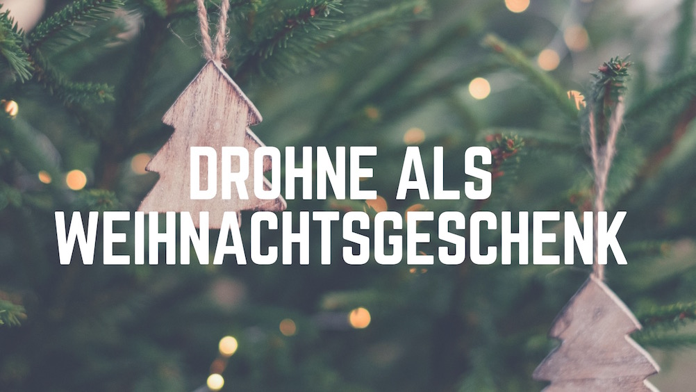 Drohne als Weihnachtsgeschenk – ein Überblick